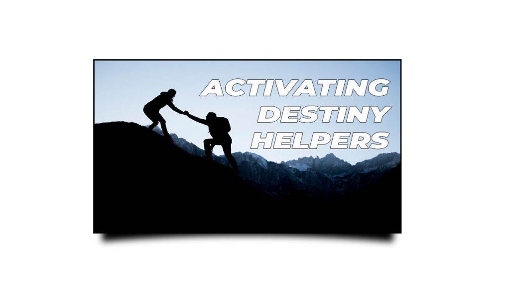 Activating Destiny Helpers